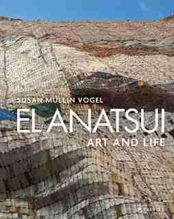 El Anatsui: Art And Life by Susan M. Vogel