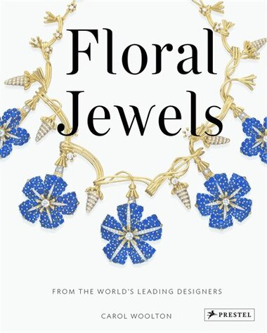Floral Jewels: From The World's Leading Designers by Carol Woolton