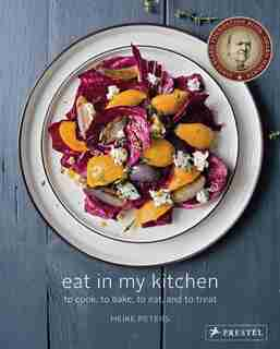 Eat In My Kitchen: To Cook, To Bake, To Eat, And To Treat by Meike Peters
