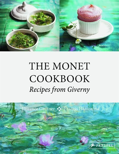The Monet Cookbook: Recipes From Giverny de Florence Gentner