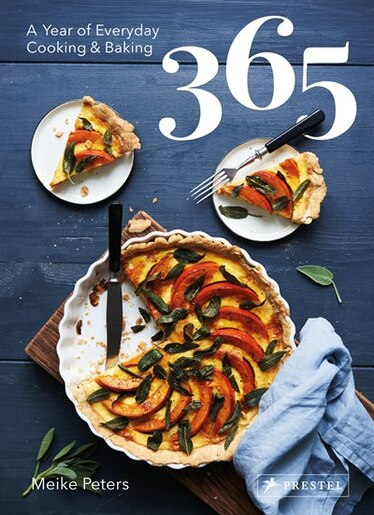 365: A Year Of Everyday Cooking And Baking: A Year Of Everyday Cooking And Baking by Meike Peters