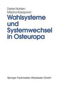 Wahlsysteme Und Systemwechsel In Osteuropa: Genese, Auswirkungen Und Reform Politischer…