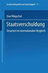 Staatsverschuldung: Ursachen im internationalen Vergleich by Uwe Wagschal