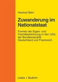 Zuwanderungspolitik im Nationalstaat: Formen der Eigen- und Fremdbestimmung in den USA, der…