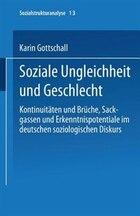 Soziale Ungleichheit und Geschlecht: Kontinuitäten und Brüche, Sackgassen und Erkenntnispotentiale…