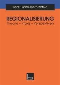 Regionalisierung: Theorie - Praxis - Perspektiven