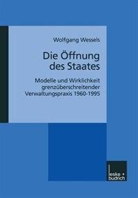 Die Öffnung Des Staates: Modelle Und Wirklichkeit Grenzüberschreitender Verwaltungspraxis 1960-1995
