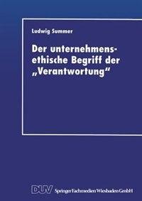 """Der Unternehmensethische Begriff Der """"verantwortung"""": Eine Grundlegung im Anschluß an Jonas, Kant und Habermas"""