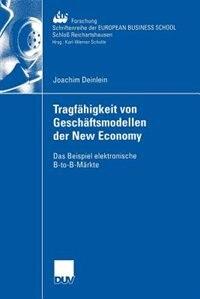 Tragfähigkeit von Geschäftsmodellen der New Economy: Das Beispiel elektronische B-to-B-Märkte by Joachim Deinlein