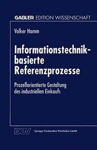 Informationstechnik-basierte Referenzprozesse: Prozeßorientierte Gestaltung Des Industriellen Einkaufs