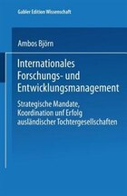 Internationales Forschungs- und Entwicklungsmanagement: Strategische Mandate, Koordination und…