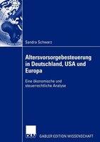 Altersvorsorgebesteuerung in Deutschland, USA und Europa: Eine ökonomische und steuerrechtliche…
