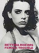 Bettina Rheims: Female Trouble