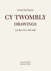 Cy Twombly: Drawings. Cat. Rais. Vol 1 1951 - 1955