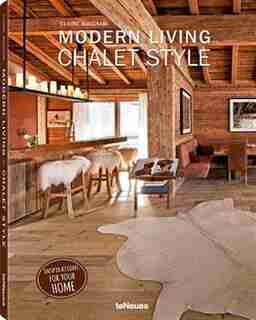 Modern Living: Chalet Style by Claire Bingham