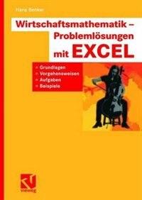 Wirtschaftsmathematik - Problemlösungen Mit Excel: Grundlagen, Vorgehensweisen, Aufgaben, Beispiele by Hans Benker
