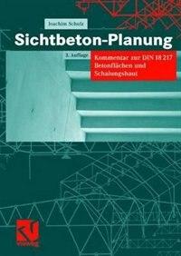 Sichtbeton-Planung: Kommentar Zur Din 18217 Betonflächen Und Schalungshaut by Joachim Schulz