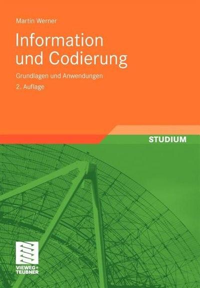 Information Und Codierung: Grundlagen Und Anwendungen by Martin Werner