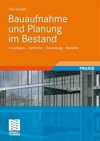 Bauaufnahme und Planung im Bestand: Grundlagen - Verfahren - Darstellung - Beispiele by Dirk Donath