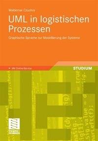 UML in logistischen Prozessen: Graphische Sprache zur Modellierung der Systeme by Waldemar Czuchra