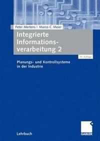 Integrierte Informationsverarbeitung 2: Planungs- und Kontrollsysteme in der Industrie by Peter Mertens