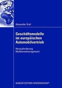 Geschäftsmodelle im europäischen Automobilvertrieb: Herausforderung Multikanalmanagement by Alexander Graf