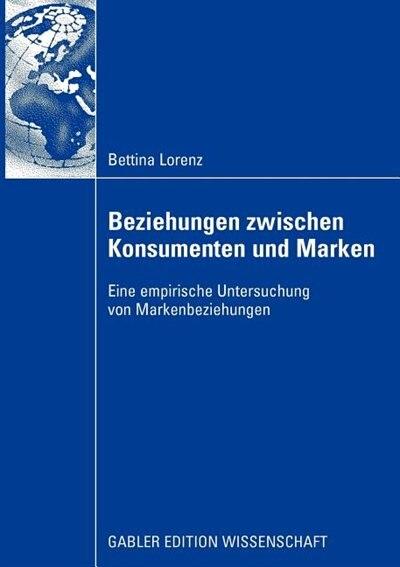 Beziehungen Zwischen Konsumenten Und Marken: Eine Empirische Untersuchung Von Markenbeziehungen by Bettina Lorenz