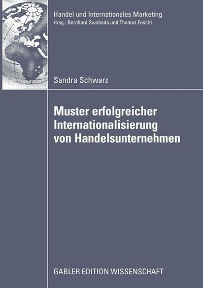 Muster erfolgreicher Internationalisierung von Handelsunternehmen: Eine empirische Analyse auf Basis des Konfigurationsansatzes und des Integration-Responsiveness-Fra by Sandra Schwarz