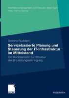 Servicebasierte Planung und Steuerung der IT-Infrastruktur im Mittelstand: Ein Modellansatz zur…
