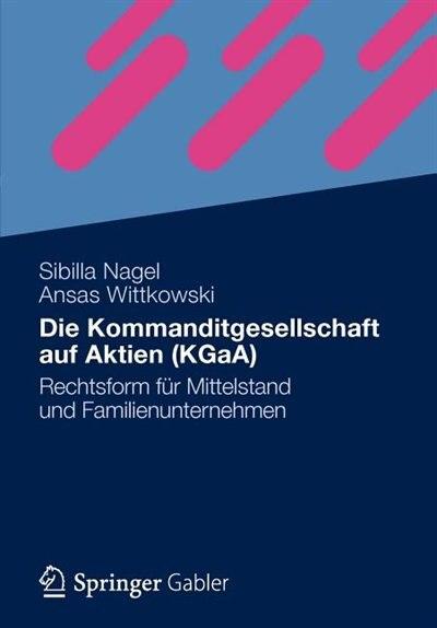 Die Kommanditgesellschaft auf Aktien (KGaA): Rechtsform für Mittelstand und Familienunternehmen by Sibilla Nagel