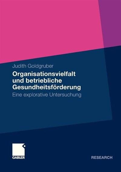 Organisationsvielfalt und betriebliche Gesundheitsförderung: Eine explorative Untersuchung by Judith Goldgruber
