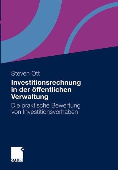 Investitionsrechnung In Der Öffentlichen Verwaltung: Die Praktische Bewertung Von Investitionsvorhaben by Steven Ott