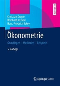 Ökonometrie: Grundlagen - Methoden - Beispiele by Christian Dreger