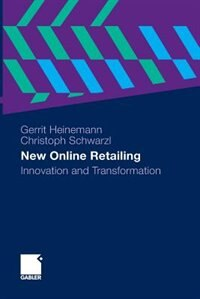New Online Retailing: Innovation and Transformation by Gerrit Heinemann