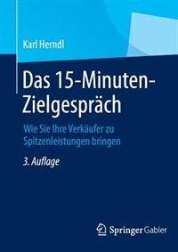 Das 15-Minuten-Zielgespräch: Wie Sie Ihre Verkäufer zu Spitzenleistungen bringen by Karl Herndl