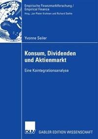 Konsum, Dividenden und Aktienmarkt: Eine Kointegrationsanalyse by Yvonne Seiler