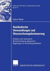 Ausländische Umwandlungen und Hinzurechnungsbesteuerung: Analyse unter besonderer Berücksichtigung allgemeiner Regelungen zur Einkünftequalifikation by Sabine Rödel