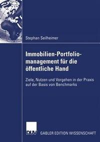 Immobilien-Portfoliomanagement für die öffentliche Hand: Ziele, Nutzen und Vorgehen in der Praxis auf der Basis von Benchmarks by Stephan Seilheimer