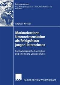 Marktorientierte Unternehmenskultur Als Erfolgsfaktor Junger Unternehmen: Kontextspezifische Konzeption Und Empirische Untersuchung by Andreas Kessell
