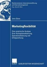 Marketingflexibilität: Eine empirische Analyse ihrer Konzeptionalisierung, Operationalisierung und Erfolgswirkung