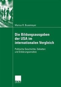 Die Bildungsfinanzen der USA im intranationalen und internationalen Vergleich: Politische…