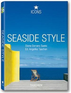 Seaside Style: Living on the Beach: Interiors, Details by Diane Dorrans Saeks