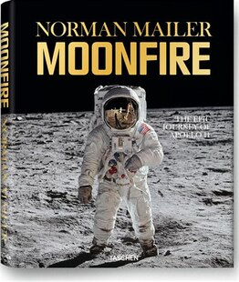 Norman Mailer: Moonfire, The Epic Journey Of Apollo 11: The Epic Journey of Apollo 11