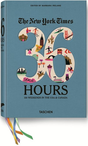 The New York Times 36 Hours: 150 Weekends in the USA & Canada by Barbara Ireland
