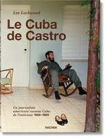 Lee Lockwood. Le Cuba De Castro. 1959-1969