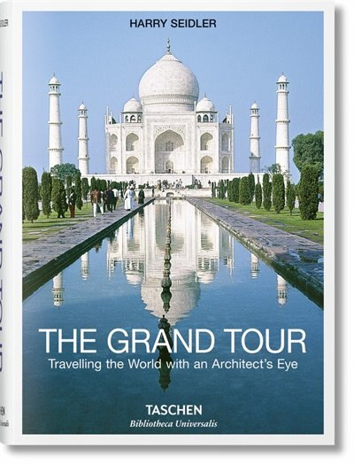 The Grand Tour: Travelling The World With An Architect's Eye by Seidler Harry