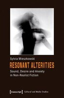 Resonant Alterities: Sound, Desire, and Anxiety in Non-Realist Fiction