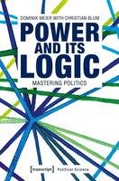 Power And Its Logic: Mastering Politics