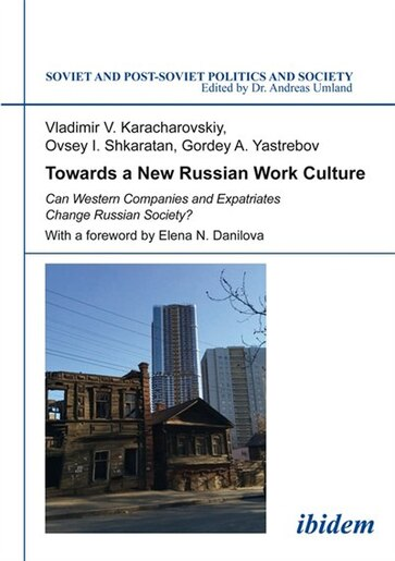 Towards a New Russian Work Culture: Can Western Companies and Expatriates Change Russian Society? by Vladimir Karacharovskiy