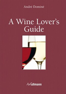 Book A Wine Lover's Guide by André Dominé